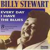 Billy Stewart - Every Day I Have Blues