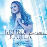 Bruna Karla   Cd   Como Águia   Original
