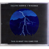 Calvin Harris Ft Rihanna  this Is What You Came For Cd