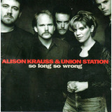 Cd   Alison Kraus & Union Station   So Long So Wrong