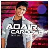Cd Adair Cardoso Que Se Dane O Mundo
