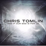 Cd And If Our God Is For Us  Chris Tomlin   Novo Lacrado