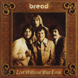 Cd Bread   Lost Without Your Love  1977  6º E Último Album