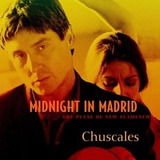 Cd Chuscales Midnight In Madrid The Pulse Of New Flamenco