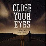 Cd Close Your Eyes Line In The Sand