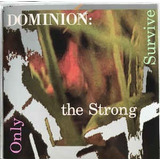 Cd Dominion Only The Strong Survivor (usa)