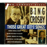 Cd Duplo   Bing Crosby = Those Great World War Ii Songs  imp