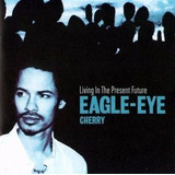 Cd Eagle eye Cherry Living In The Present Future
