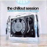 Cd The Chillout Session   A Laid Back Mix Of Blissful Beats