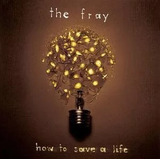 Cd The Fray How To Save A Life