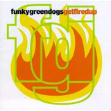 Funky Green Dogs Get Fired Up Cd Dance Music