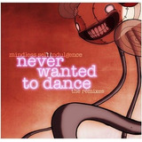 Mindless Self Indulgence - Never Wanted To Dance:the Remixes