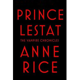 Prince Lestat: The Vampire Chronicles Anne Rice Lacrado