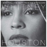 Whitney Houston I Wish You Love   More From The Bodygua  cd
