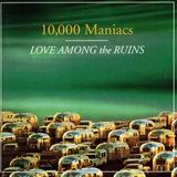 10,000 maniacs-10000 maniacs Cd Lacrado 10000 Maniacs Love Among The Ruins 1997