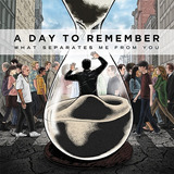 A Day To Remember   What Separates Me From You