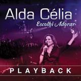 Alda Célia   Escolhi Adorar   Ao Vivo   Cd Playback