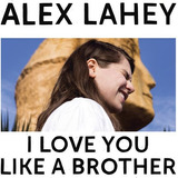 Alex Lahey I Love You Like A Brother Cd Import