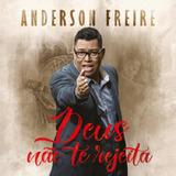 Anderson Freire Deus Não Te Rejeita   Cd Gospel