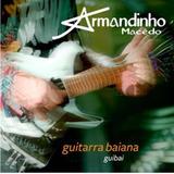 Armandinho Macêdo   Guitarra Baiana   Cd   Novo