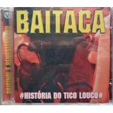 Baitaca Cd Nacional Usado História Do Tico Louco 2005