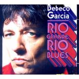 Bebeco Garcia 2005 Rio Grande Rio Blues Cd Garotos Da Rua