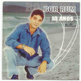 Bob Rum 10 Anos   Apenas Midia Digital