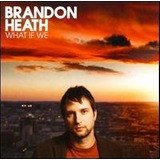 Brandon Heath What If We Cd