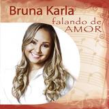 Bruna Karla   Falando De Amor