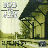Cd   Dead Or Alive = On The Road With The Young Guns