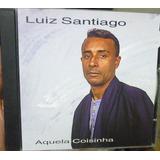Cd       Luiz Santiago    Aquela Coisinha       B150
