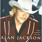 Cd   Alan Jackson   When Somebody Loves You   Lacrado