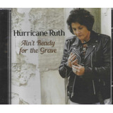 Cd   Hurricane Ruth   Ain t Ready For The Grave   Import Lac