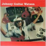 Cd   Johnny Guitar Watson   Strike On Computers   Importado