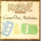 Cd   Mastruz Com Leite   Canta Trio Nordestino   Lacrado
