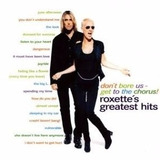 Cd   Roxette   Dont Bore Us Get To The Chorus  Grestest Hit