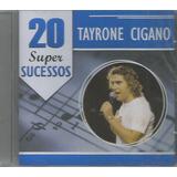Cd   Tayrone Cigano   20 Super Sucessos   Lacrado