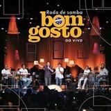 Cd  Bom Gosto  Roda De Samba Do Grupo Bom Gosto