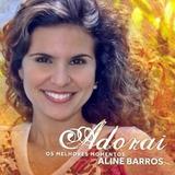 Cd Adorai Os Melhores Momentos Aline Barros