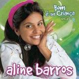 Cd Aline Barros Bom É Ser Criança Vol 2 Lc50