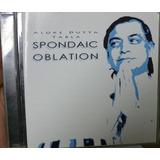 Cd Aloke Dutta   Spondaic Oblation    Importado   B333