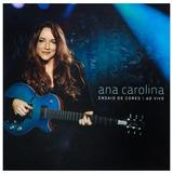 Cd Ana Carolina Ensaio De Cores Original Novo Lacrado