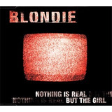 Cd Blondie   Nothing Is Real But The Girl