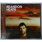 Cd Brandon Heath What If We 2008 Novo