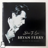 Cd Bryan Ferry Slave To Love The Best Of The Ballads 2000