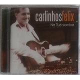 Cd Carlinhos Felix Na Tua Sombra  2004  Lacrado De Fábrica