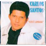 Cd Carlos Santos   Isto É Lambada Vol 10   Novo