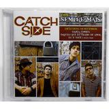 Cd Catch Side Sempre Mais 2009 Deckdisc Em Perfeito Estado