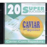 Cd Caviar Com Rapadura   20 Super Sucessos