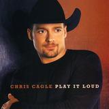 Cd Chris Cagle Play It Loud